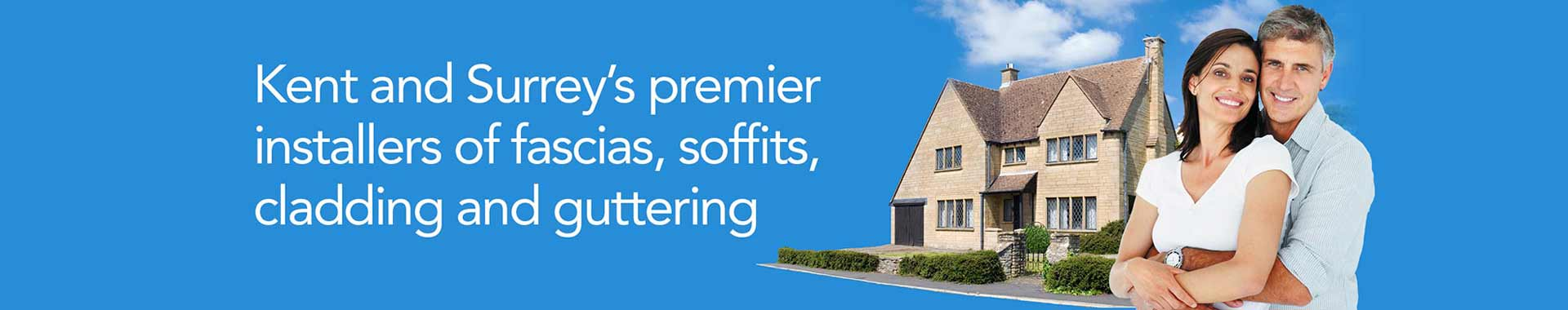 Kent and Surrey's premier installers of fascias, soffits, cladding and guttering